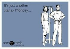 Funny e card for my RX & RN peeps - Xanax Monday - Pharmacy Nursing Humor