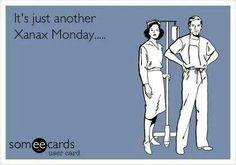 Funny e card for my RX & RN peeps - Xanax Monday - Pharmacy Nursing Humor