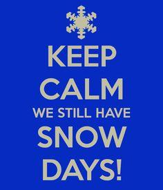 KEEP CALM WE STILL HAVE SNOW DAYS!
