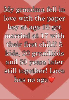"""""""My grandma fell in love with the paper boy at age 15 got married at 17 with their first child! 5 kids, 20 grandkids and 50 years later still together! Love has no age❤️"""""""
