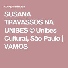 SUSANA TRAVASSOS NA UNIBES @ Unibes Cultural, São Paulo  VAMOS