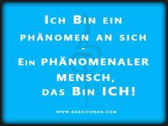 Ich Bin ein #Phänomen an sich - Ein #PHÄNOMENALER #MENSCH - das Bin #ICH! #sezaicoban #coaching #Bewegungstherapie