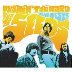 """The Seeds     60's garage band with their only big hit """"Pushin' Too Hard"""""""