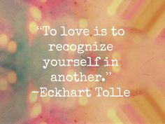 Mindfulness Ševo Alidina · May 6 To love is to recognise yourself in another - Eckhart Tolle Now Quotes, Great Quotes, Quotes To Live By, Life Quotes, Inspirational Quotes, Motivational Messages, Deep Quotes, Awesome Quotes, Love Is
