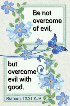 Romans 12:21 KJV - Be not overcome of evil, but overcome evil with ...
