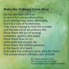 "Love this!  ""Make the Ordinary come alive"" by William Martin"