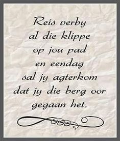 Afrikaanse Inspirerende Gedagtes & Wyshede - Reis verby al die klippe op jou pad en eendag sal jy agterkom dat jy die berg oorgegaan het Bible Verses Quotes, Me Quotes, Afrikaanse Quotes, Christian Messages, Wise Words, Favorite Quotes, Texts, Inspirational Quotes, Wisdom