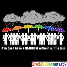 """You Can't Have a Rainbow Without a Little Rain."""""""" LGBT Community Pride.  #queerpride #liveloudgraphics"""