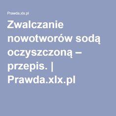Zwalczanie nowotworów sodą oczyszczoną – przepis. | Prawda.xlx.pl Cancer Cure, Healthy Life, The Cure, Diet, Healthy Living