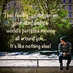 That feeling...of the sun on your skin, and the world's patterns moving all around you... It's like nothing else! #happieroutside #october