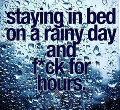 staying in bed on a rainy day and f*ck for hours. another exclusive sex quote from Kinky Quotes for you to enjoy! Freaky Quotes, Naughty Quotes, Kinky Quotes, Sex Quotes, Sexy Thoughts, Stay In Bed, Love Hurts, Rainy Days, Be Yourself Quotes