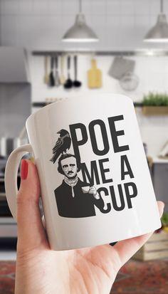Edgar Allan Poe Me A Cup Funny Coffee Mug