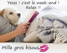 Yesss ! C'est le week-end ! Relax ! Bon week-end à tous