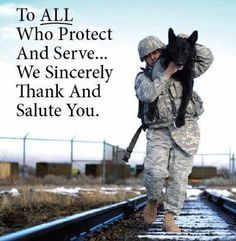 To all who protect and serve, we sincerely thank you and salute you!