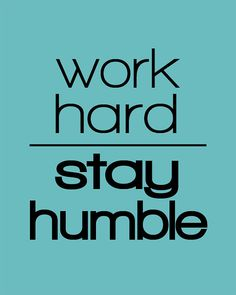 Love this. To be humble is one of the best attributes a person can have.