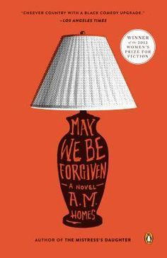 May We Be Forgiven by A.M. Homes