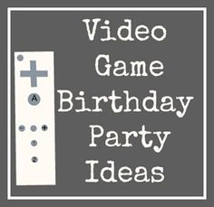 Video Game Birthday Party Ideas!