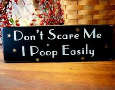 Wood Sign Don't Scare Me I Poop Easily Funny by CountryWorkshop, $12.00