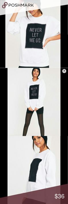 """*CCO*🆕 """"NEVER LET ME GO""""  SWEATSHIRT 🆕 NWT Channel the trend with this sweatshirt. Featuring super soft fabric and a mesh slogan design. This is a must a have sweatshirt wear with fitted leggings and the perfect kicks for a seriously cool off duty vibes Size med 34-36 bust Length 28"""" Boutique Tops Sweatshirts & Hoodies"""