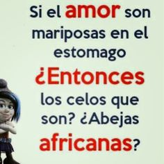 Si el amor son mariposas en el estomago, ¿Entonces los celos que son? ¿abejas africanas? | Quotes and sayings with pictures
