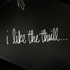 I like the thrill