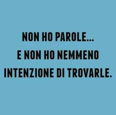 Non ho parole Words Quotes, Sayings, Feelings Words, Funny Images, Cool Words, Life Lessons, Quotes To Live By, Favorite Quotes, Quotations