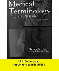 Medical Terminology A Systems Approach (Medical Terminology Systems) (9780803603943) Barbara A. Gylys, Mary Ellen Wedding , ISBN-10: 0803603940  , ISBN-13: 978-0803603943 ,  , tutorials , pdf , ebook , torrent , downloads , rapidshare , filesonic , hotfile , megaupload , fileserve