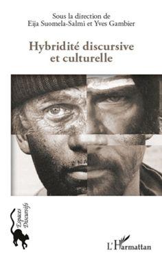 Hybridité discursive et culturelle / Eija Suomela-Salmi & Yves Gambier (dir.) - Paris : L'Harmattan, cop. 2011