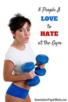 I LOVE going to the gym, but there are also some people I LOVE TO HATE there as well. You know the types.