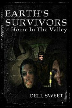 """Earth's Survivors: Home In The Valley""  ***  Dell Sweet  (2013)"