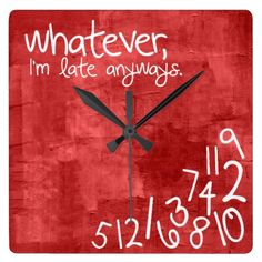Whatever, I'm Late Anyways Square Wall Clock whatever, im late anyways, funny, boss, who cares, humor, always late, grunge, textured, red, painted texture, whatever im late anyway, cool