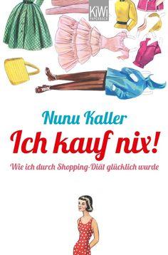 """Nunu Kaller: """"Ich kauf nix! Wie ich durch Shopping-Diät glücklich wurde""""  Kiepenheuer & Witsch 2013 Taschenbuch: 272 Seiten Verlag: KiWi-Paperback; Auflage: 1 (27. November 2013) Sprache: Deutsch ISBN-10: 346204589X ISBN-13: 978-3462045895"""
