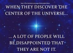 Not one person is the center of the universe
