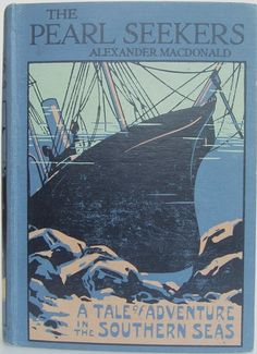 The Pearl Seekers, a tale of the southern seas by Alexander Macdonald, London: Blackie and Son Limited no date. [1925]