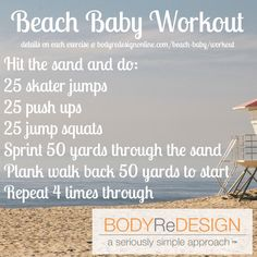Beach Baby Workout, from https://bodyredesignonline.com/beach-baby-workout/.  Hit the beach for a 10-minute sweat session, then rinse and repeat!