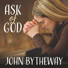 ASK OF GOD   John Bytheway   Talk on CD   Deseret Book, 2016   ISBN: 978-1-62972-278-8   Source: publisher for review   Ages 12 and up   Al...