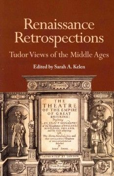 "Renaissance Retrospections : Tudor Views of the Middle Ages - The essays describe the ways that English writers of the early modern period reacted to the literary and historical record of the Middle Ages. Catching glimpses of medieval ghosts, ""The Rebel Kiss"" reveals Shakespeare's manipulation of his medieval source. ""Owning the Middle Ages"" speaks of English identity."