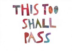 """mama always used to say, """"this too shall pass, hang on honey!"""" love it."""