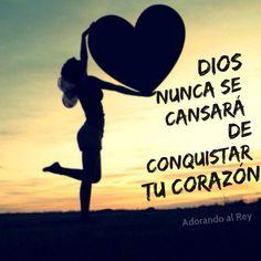 Dios nunca se cansará de conquistar tu corazón