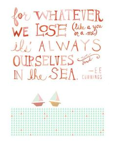 It's always ourselves we find in the sea. <3
