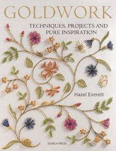 Book: Goldwork, by Hazel Everett.  (Says it's for beginners to experienced embroiderers). Avail. from Amazon.  #embroidery