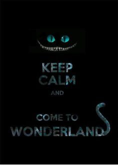 Keep calm and come to wonderland ♥