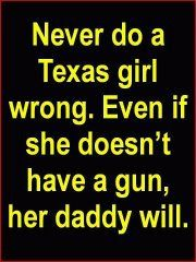 Never do a Texas girl, or in this case, any girl wrong. Just sayin'. That's an important life lesson right there.