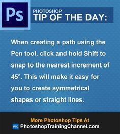 When creating a path using the Pen tool, click and hold Shift to snap to the nearest increment of 45°. This will make it easy for you to create symmetrical shapes or straight lines.