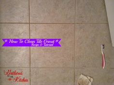 How To Clean Tile Grout   Homemade Cleaner Recipe | Gathered In The Kitchen | Gathered In The Kitchen