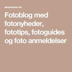 Fotoblog med fotonyheder, fototips, fotoguides og foto anmeldelser