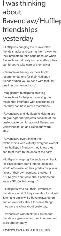 Hufflepuff and Ravenclaw friendship. Dunno why I never thought of this before but it's PERFECT!<<I'm a Hufflepuff and I have a friend who is in Ravenclaw. I also have a friend in Slytherin that's another one of the awesome house pairings. Ravenclaw, Hufflepuff Pride, Harry Potter Universal, Harry Potter Fandom, Must Be A Weasley, Ron Weasley, Percy Jackson, No Muggles, Yer A Wizard Harry