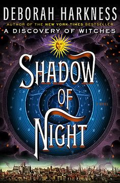 The sequel to A Discovery of Witches , Shadow of Night