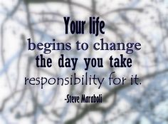 "Bill Giyaman posted ""Your life begins to change the day you take responsibility for it.""- Steve Maraboli to their -inspiring quotes and sayings- postboard via the Juxtapost bookmarklet. All Quotes, Quotable Quotes, Great Quotes, Quotes To Live By, Life Quotes, Inspirational Quotes, Life Changing Quotes, Truth Hurts, Beautiful Words"