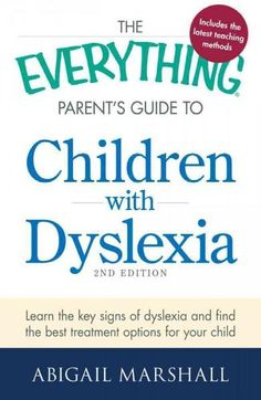 The Everything Parent's Guide to Children With Dyslexia: Learn the Key Signs of Dyslexia and Find the Best Treatm...